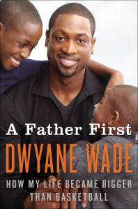 Dwyane_Wade_A_Father_First