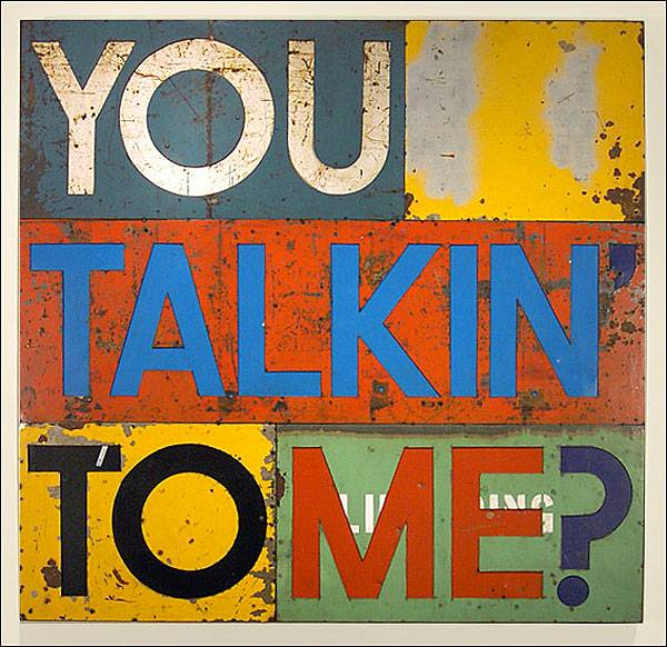 David Buckingham: YOU TALKIN TO ME  Source: jonathanferraragallery.blogspot.com